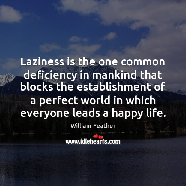 Laziness is the one common deficiency in mankind that blocks the establishment William Feather Picture Quote