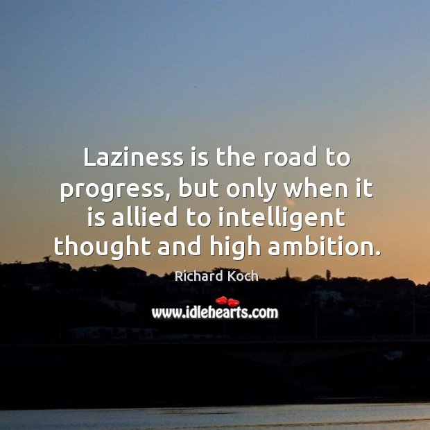 Image, Laziness is the road to progress, but only when it is allied