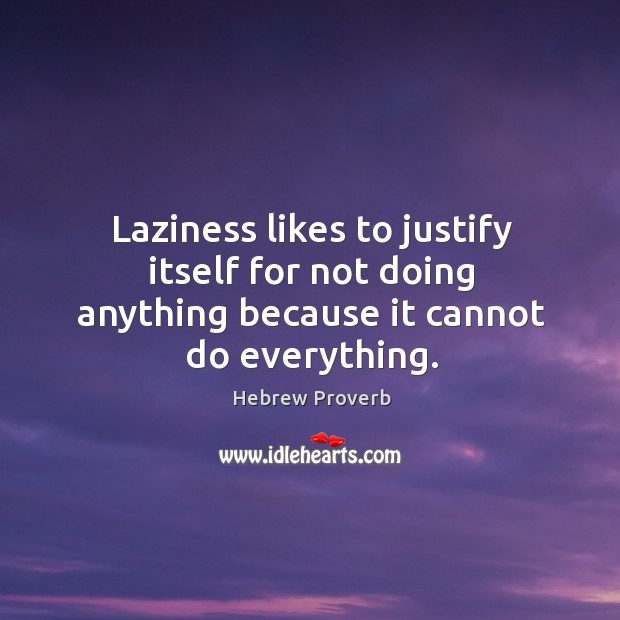 Image, Laziness likes to justify itself for not doing anything
