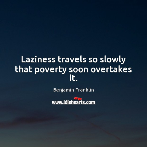 Image, Laziness travels so slowly that poverty soon overtakes it.