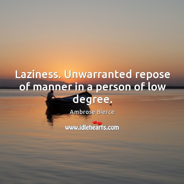 Laziness. Unwarranted repose of manner in a person of low degree. Image