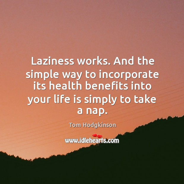 Laziness works. And the simple way to incorporate its health benefits into Image