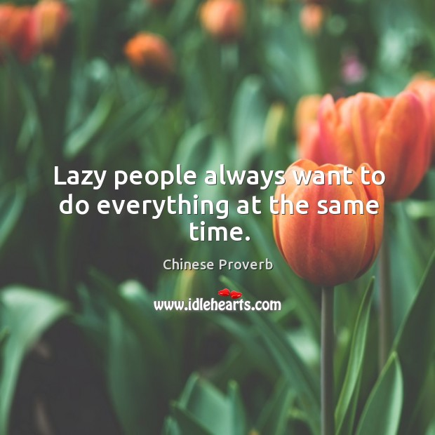 Image, Lazy people always want to do everything at the same time.