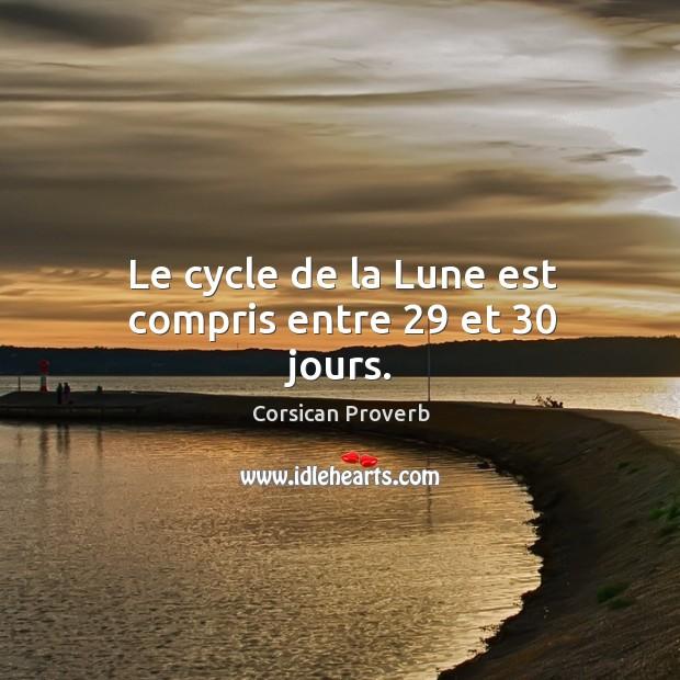 Le cycle de la lune est compris entre 29 et 30 jours. Corsican Proverbs Image