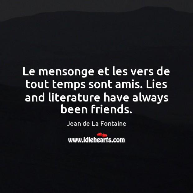 Le mensonge et les vers de tout temps sont amis. Lies and Jean de La Fontaine Picture Quote