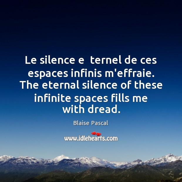 Le silence e  ternel de ces espaces infinis m'effraie. The eternal silence Image