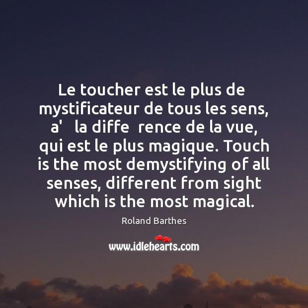 Le toucher est le plus de  mystificateur de tous les sens, a' Roland Barthes Picture Quote