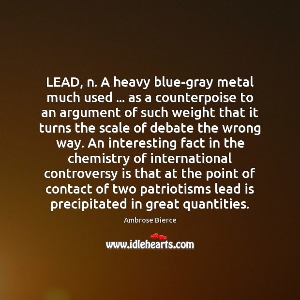 Image, LEAD, n. A heavy blue-gray metal much used … as a counterpoise to