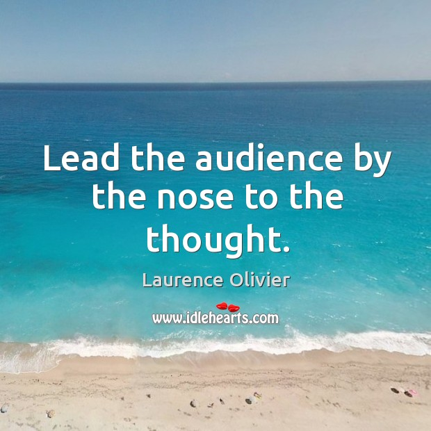 Lead the audience by the nose to the thought. Image