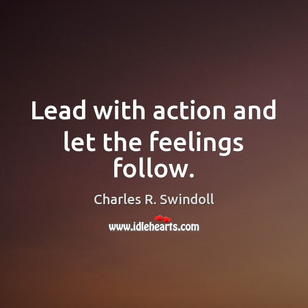 Image, Lead with action and let the feelings follow.