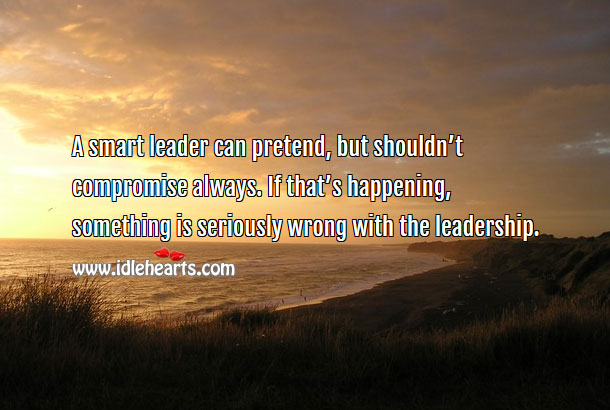 Image, A smart leader can pretend, but should never compromise.