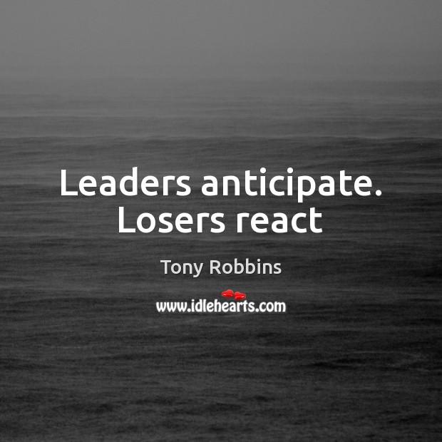 Image, Leaders anticipate. Losers react