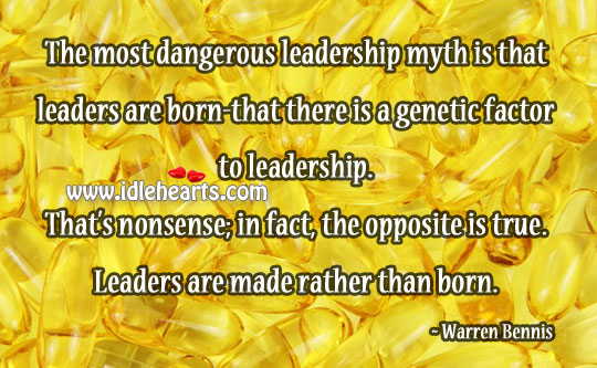 Leaders Are Made Rather Than Born.