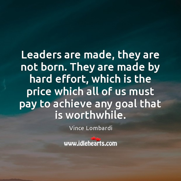Leaders are made, they are not born. They are made by hard Vince Lombardi Picture Quote