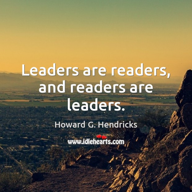 Leaders are readers, and readers are leaders. Howard G. Hendricks Picture Quote