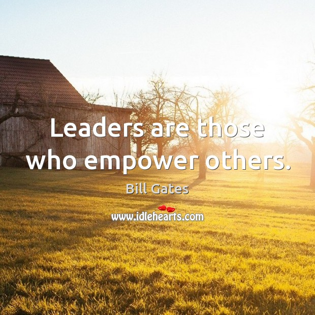 Leaders are those who empower others. Image