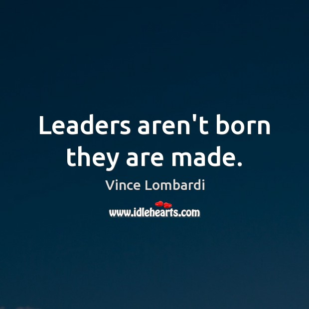 Image, Leaders aren't born they are made.