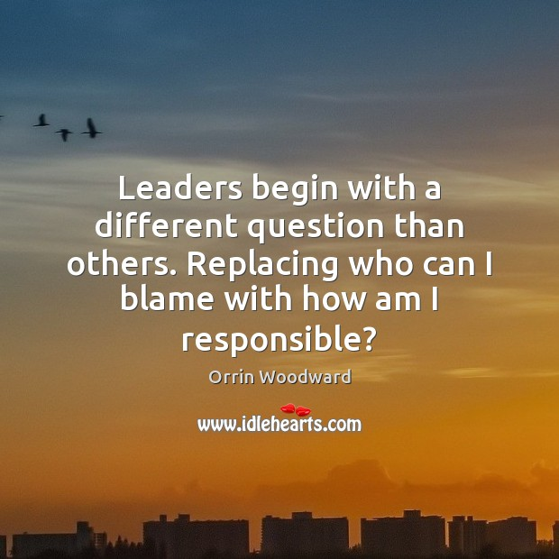 Image, Leaders begin with a different question than others. Replacing who can I