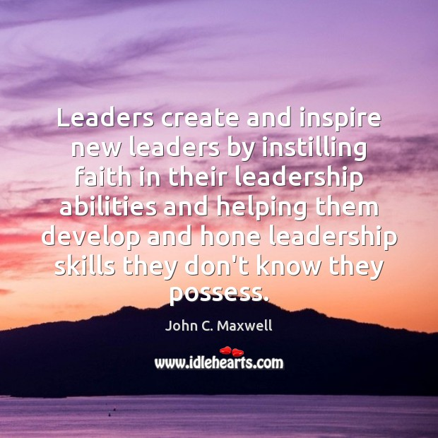 Image, Leaders create and inspire new leaders by instilling faith in their leadership
