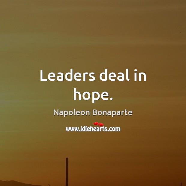 Leaders deal in hope. Napoleon Bonaparte Picture Quote