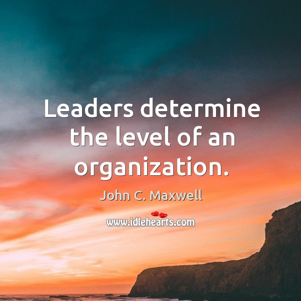 Image, Leaders determine the level of an organization.