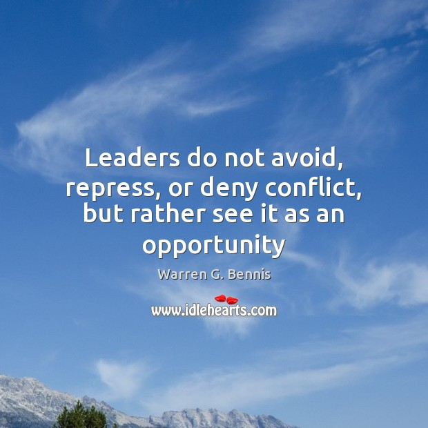 Leaders do not avoid, repress, or deny conflict, but rather see it as an opportunity Warren G. Bennis Picture Quote