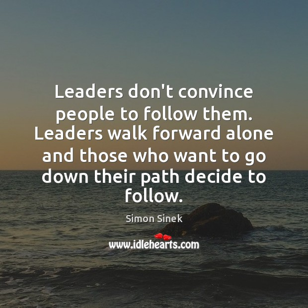 Leaders don't convince people to follow them. Leaders walk forward alone and Image