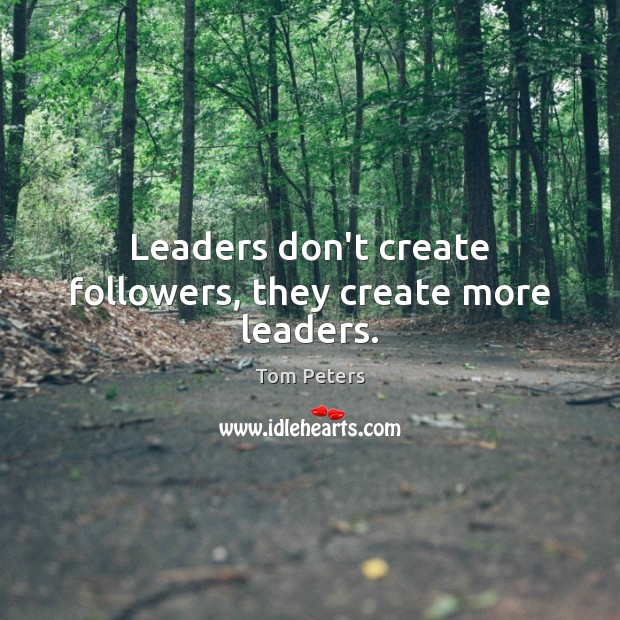 Image, Leaders don't create followers, they create more leaders.