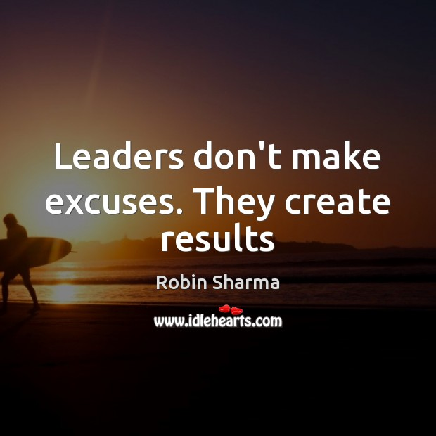 Image, Leaders don't make excuses. They create results