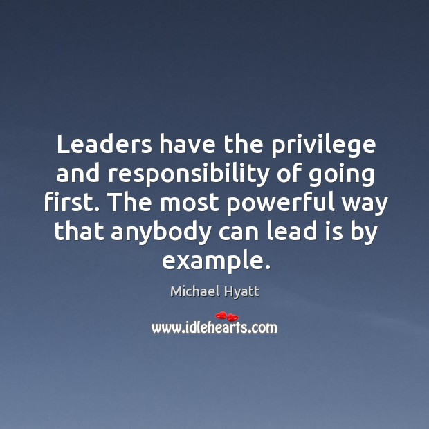 Leaders have the privilege and responsibility of going first. The most powerful Image