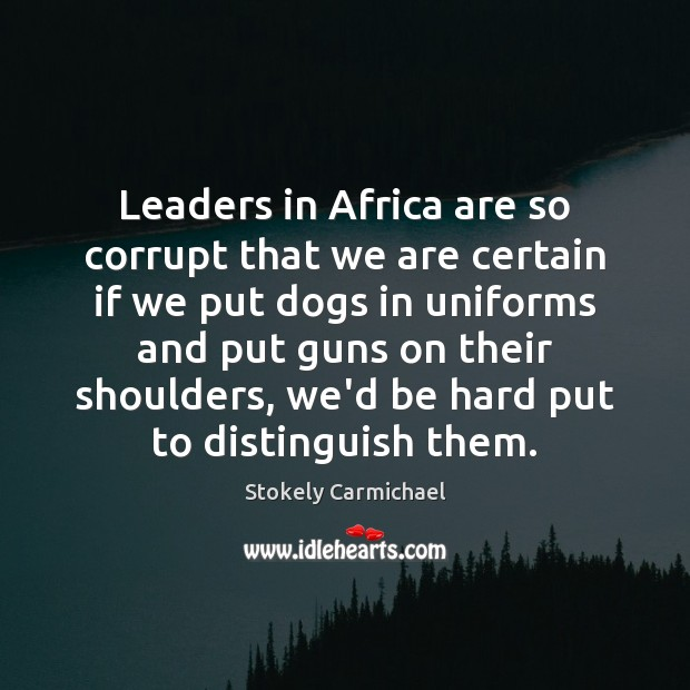 Leaders in Africa are so corrupt that we are certain if we Image