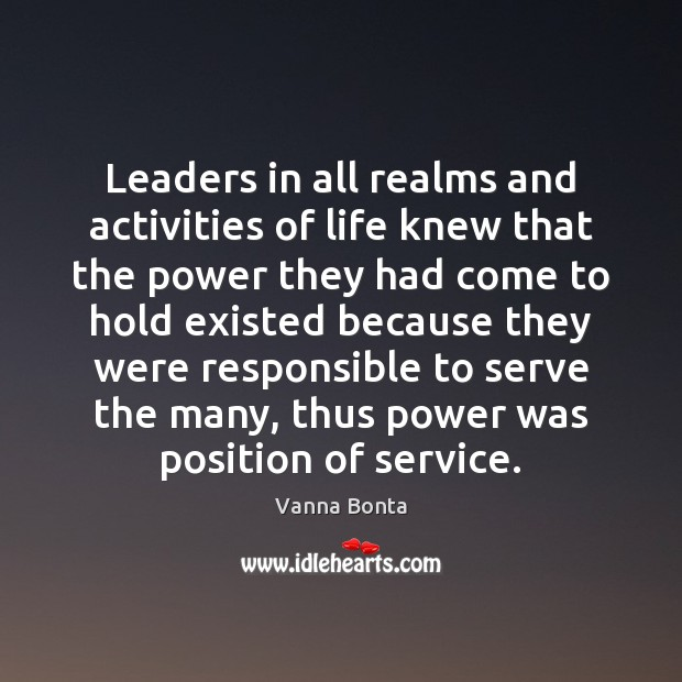 Vanna Bonta Picture Quote image saying: Leaders in all realms and activities of life knew that the power