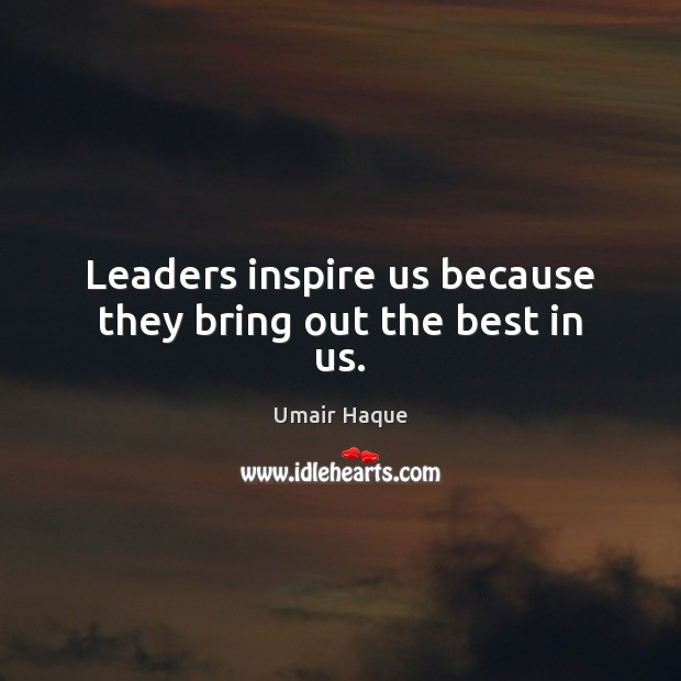 Leaders inspire us because they bring out the best in us. Image