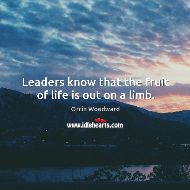 Image, Leaders know that the fruit of life is out on a limb.