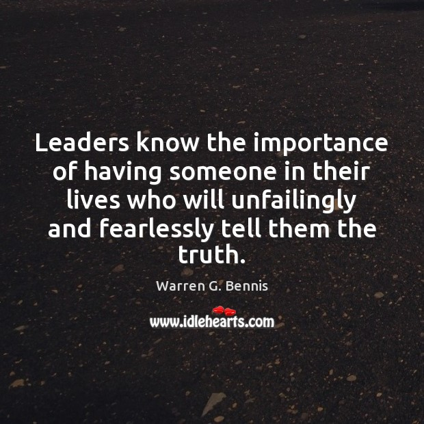 Leaders know the importance of having someone in their lives who will Warren G. Bennis Picture Quote
