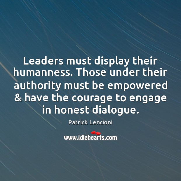 Leaders must display their humanness. Those under their authority must be empowered & Patrick Lencioni Picture Quote