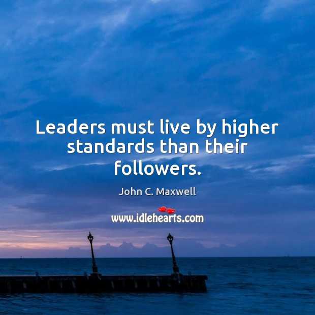 Image, Leaders must live by higher standards than their followers.