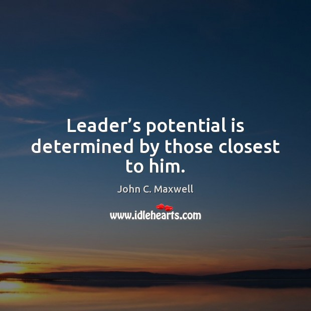 Image, Leader's potential is determined by those closest to him.
