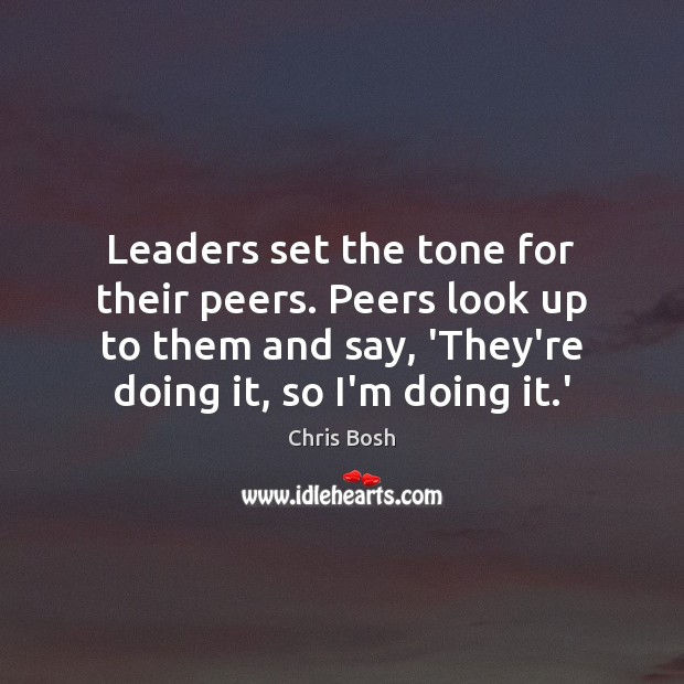 Leaders set the tone for their peers. Peers look up to them Image