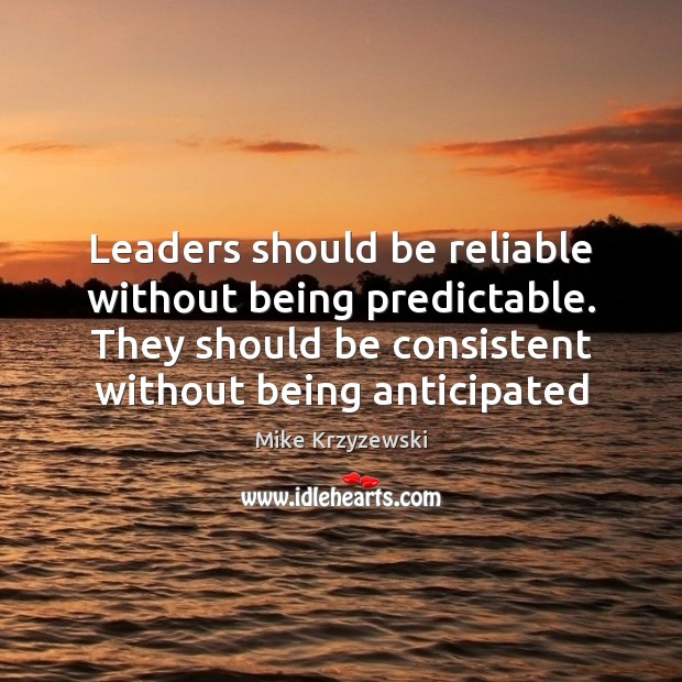 Image, Leaders should be reliable without being predictable. They should be consistent without