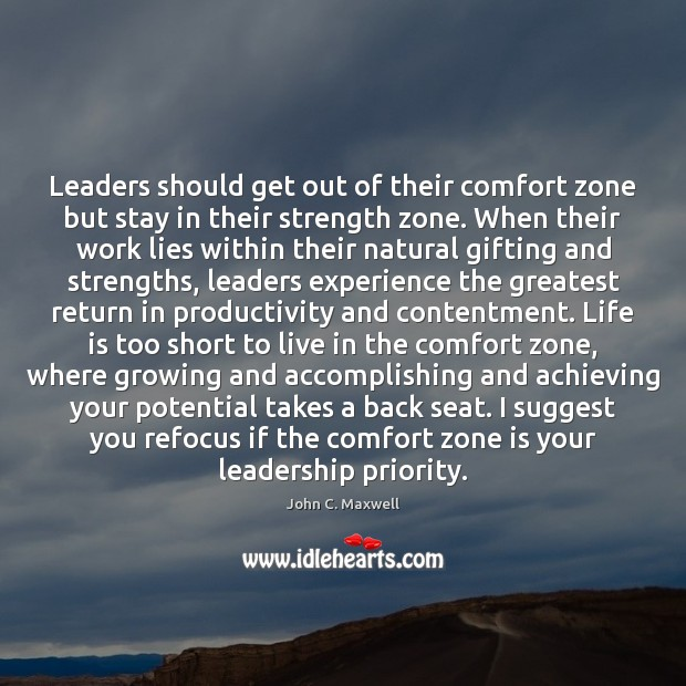 Leaders should get out of their comfort zone but stay in their Life is Too Short Quotes Image
