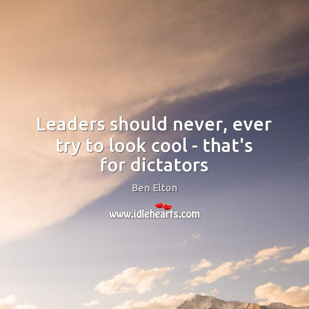 Image, Leaders should never, ever try to look cool – that's for dictators