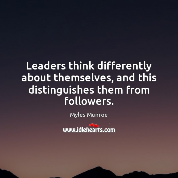 Leaders think differently about themselves, and this distinguishes them from followers. Myles Munroe Picture Quote