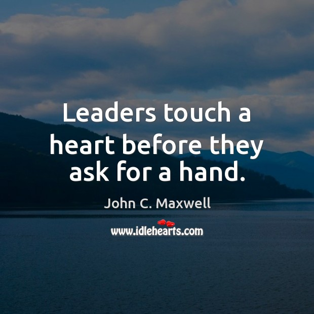 Image, Leaders touch a heart before they ask for a hand.