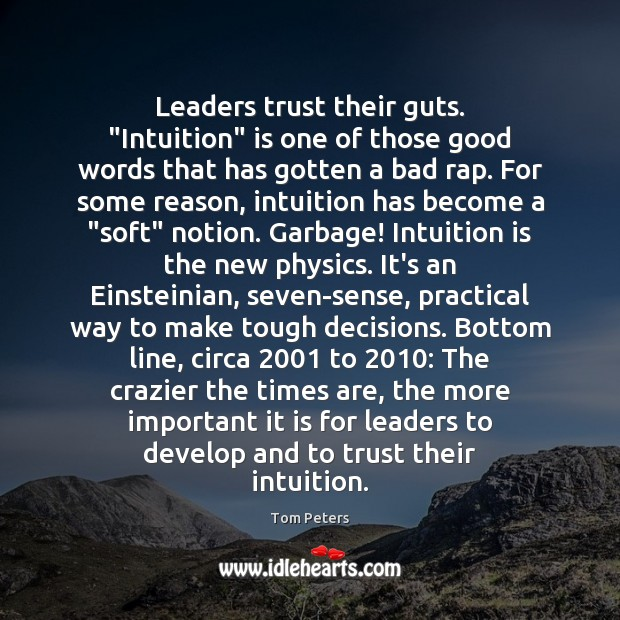 "Leaders trust their guts. ""Intuition"" is one of those good words that Tom Peters Picture Quote"
