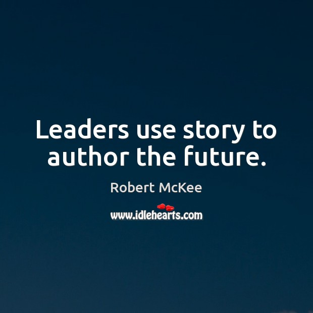 Leaders use story to author the future. Image