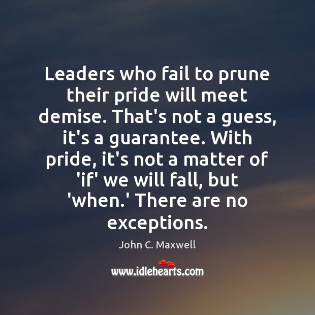 Leaders who fail to prune their pride will meet demise. That's not Image