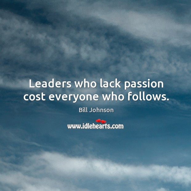 Leaders who lack passion cost everyone who follows. Image