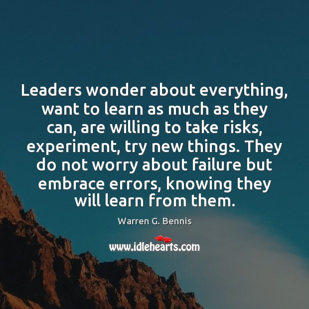 Leaders wonder about everything, want to learn as much as they can, Warren G. Bennis Picture Quote