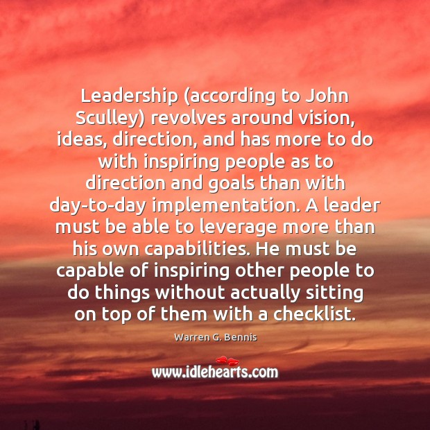 Leadership (according to John Sculley) revolves around vision, ideas, direction, and has Warren G. Bennis Picture Quote